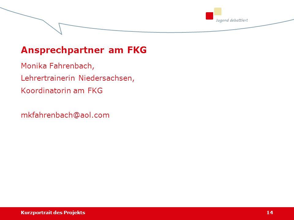 Kurzportrait des Projekts14 Monika Fahrenbach, Lehrertrainerin Niedersachsen, Koordinatorin am FKG mkfahrenbach@aol.com Ansprechpartner am FKG
