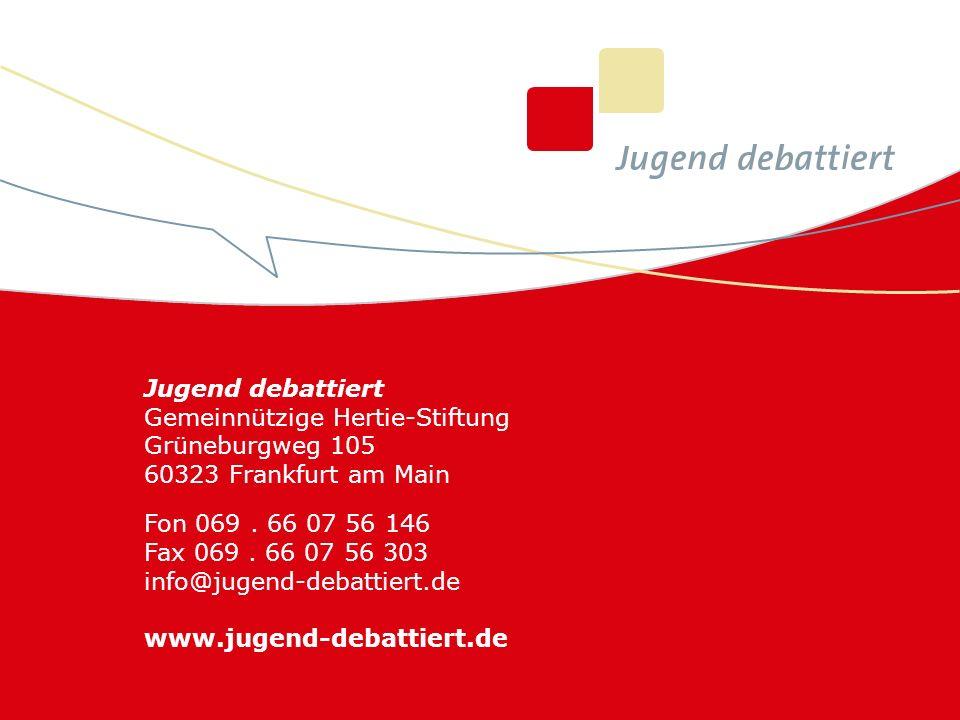 Jugend debattiert Gemeinnützige Hertie-Stiftung Grüneburgweg 105 60323 Frankfurt am Main Fon 069. 66 07 56 146 Fax 069. 66 07 56 303 info@jugend-debat