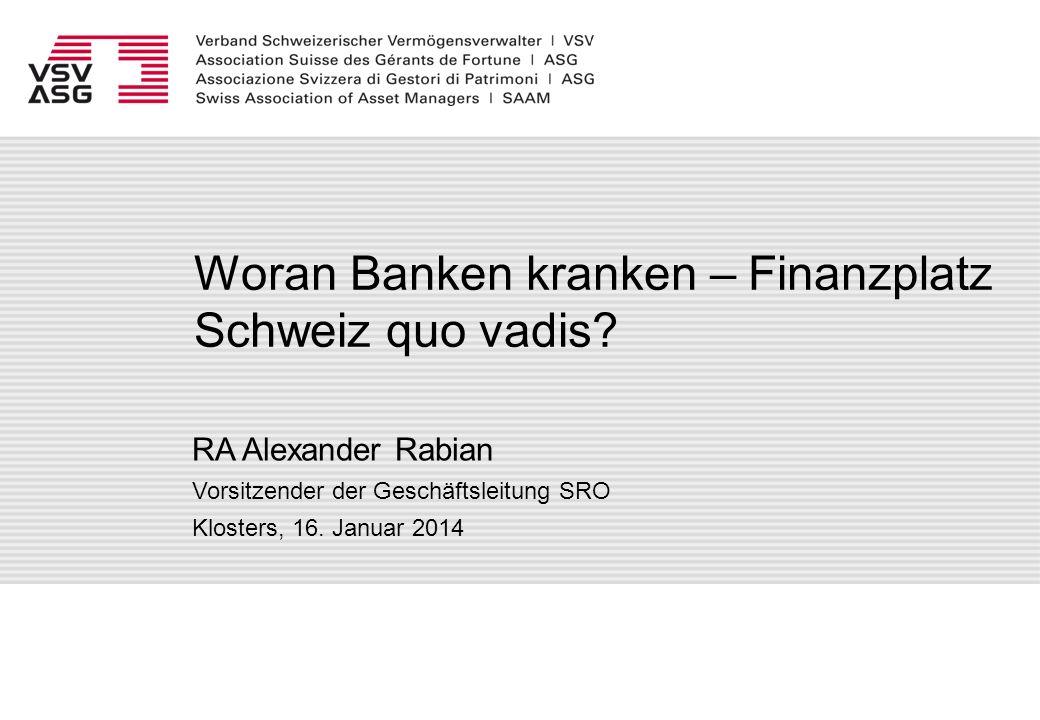 Woran Banken kranken – Finanzplatz Schweiz quo vadis? RA Alexander Rabian Vorsitzender der Geschäftsleitung SRO Klosters, 16. Januar 2014