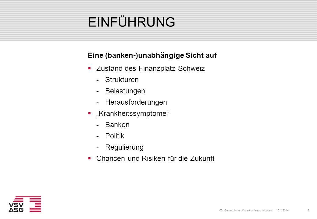 EINFÜHRUNG Zustand des Finanzplatz Schweiz Strukturen Belastungen Herausforderungen Krankheitssymptome Banken Politik Regulierung Chancen und Ri
