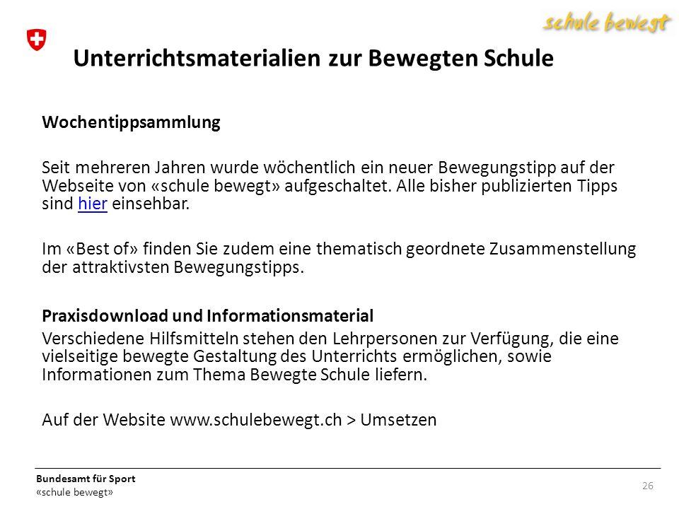 Bundesamt für Sport «schule bewegt» Wochentippsammlung Seit mehreren Jahren wurde wöchentlich ein neuer Bewegungstipp auf der Webseite von «schule bewegt» aufgeschaltet.