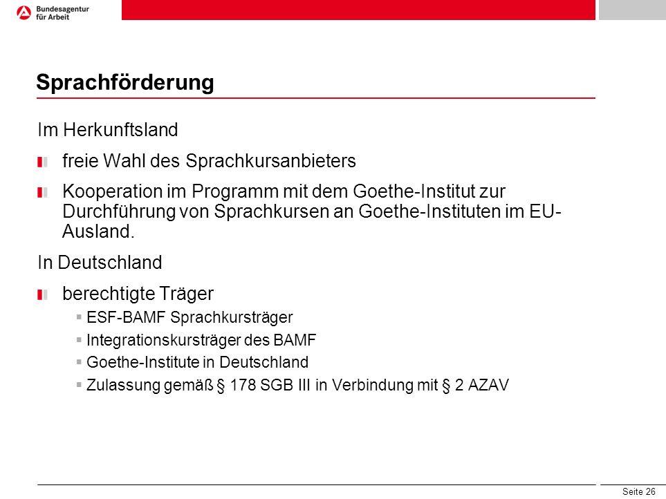 Seite 26 Sprachförderung Im Herkunftsland freie Wahl des Sprachkursanbieters Kooperation im Programm mit dem Goethe-Institut zur Durchführung von Spra