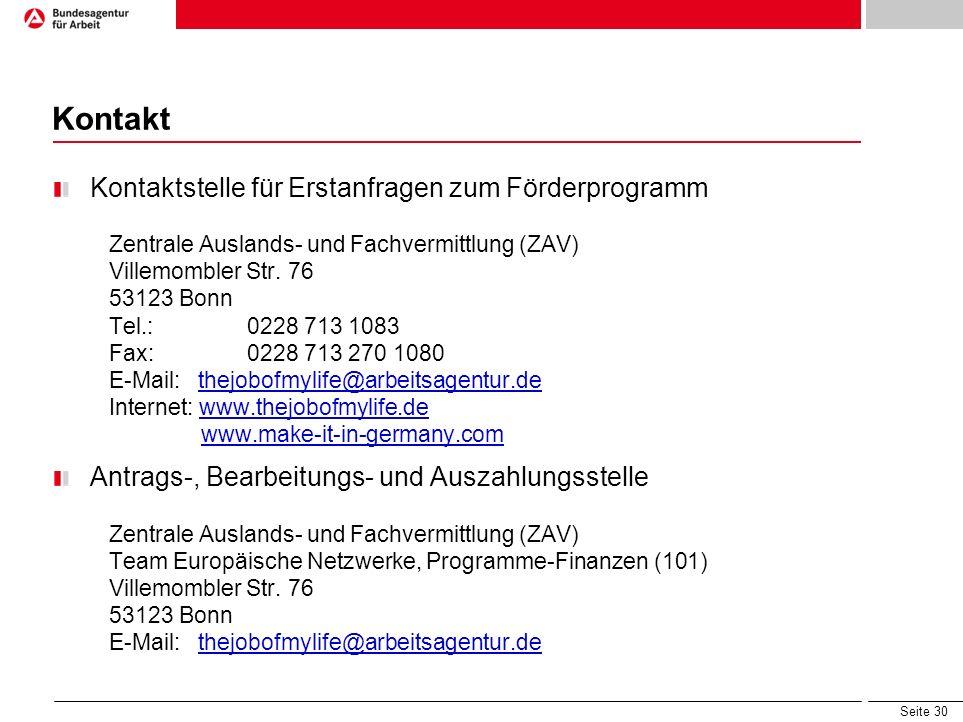 Seite 30 Kontakt Kontaktstelle für Erstanfragen zum Förderprogramm Zentrale Auslands- und Fachvermittlung (ZAV) Villemombler Str. 76 53123 Bonn Tel.: