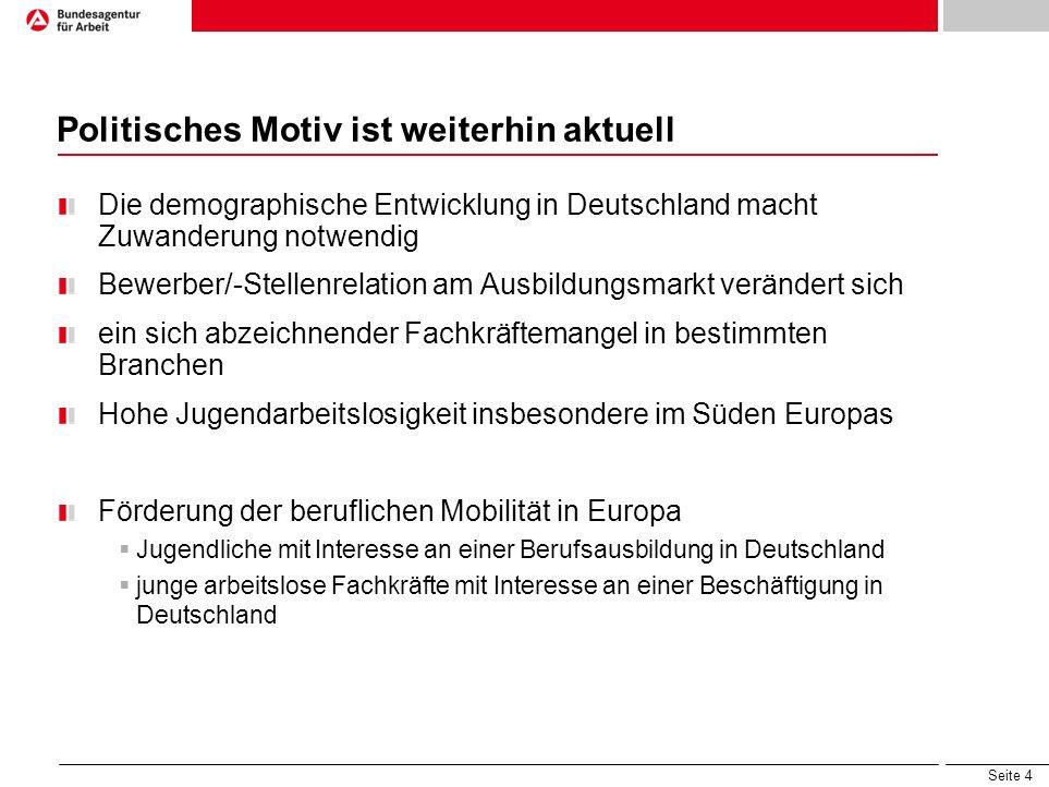 Seite 4 Politisches Motiv ist weiterhin aktuell Die demographische Entwicklung in Deutschland macht Zuwanderung notwendig Bewerber/-Stellenrelation am