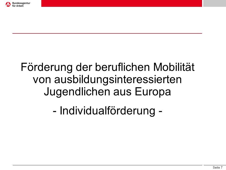 Seite 7 Förderung der beruflichen Mobilität von ausbildungsinteressierten Jugendlichen aus Europa - Individualförderung -