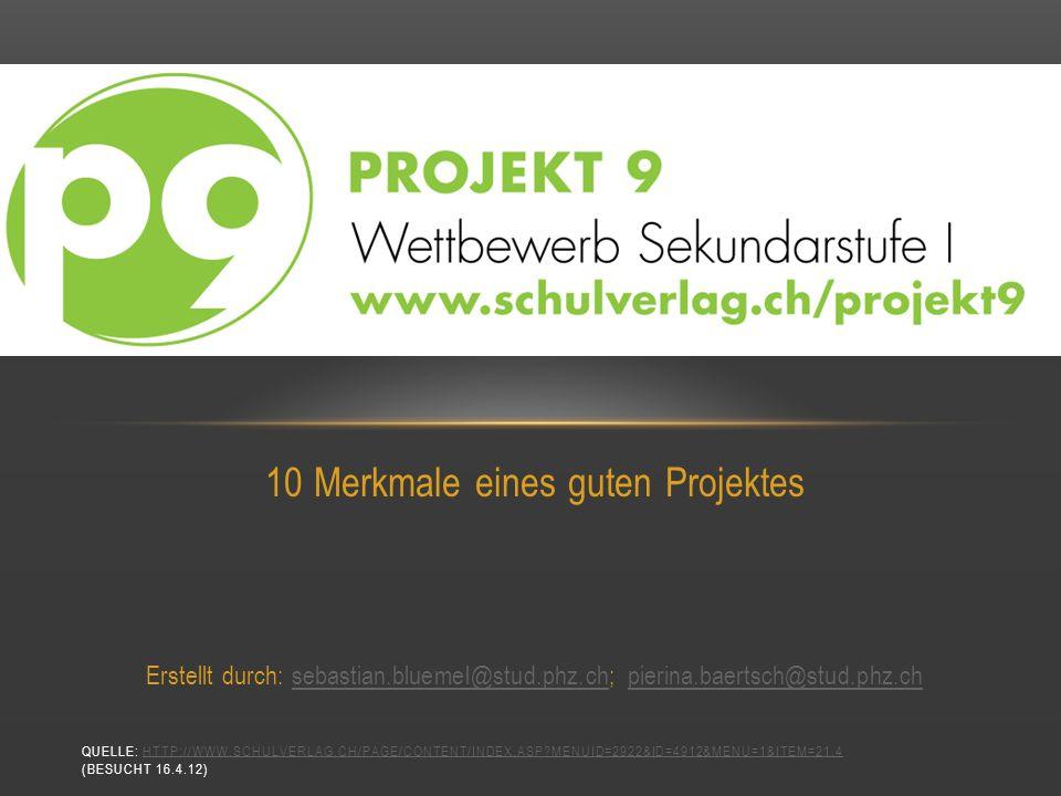 10 Merkmale eines guten Projektes Erstellt durch: sebastian.bluemel@stud.phz.ch; pierina.baertsch@stud.phz.chsebastian.bluemel@stud.phz.chpierina.baer