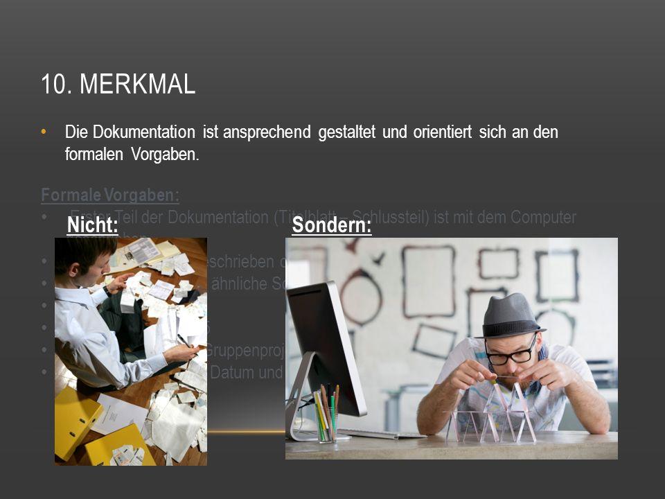 10. MERKMAL Die Dokumentation ist ansprechend gestaltet und orientiert sich an den formalen Vorgaben. Formale Vorgaben: Erster Teil der Dokumentation