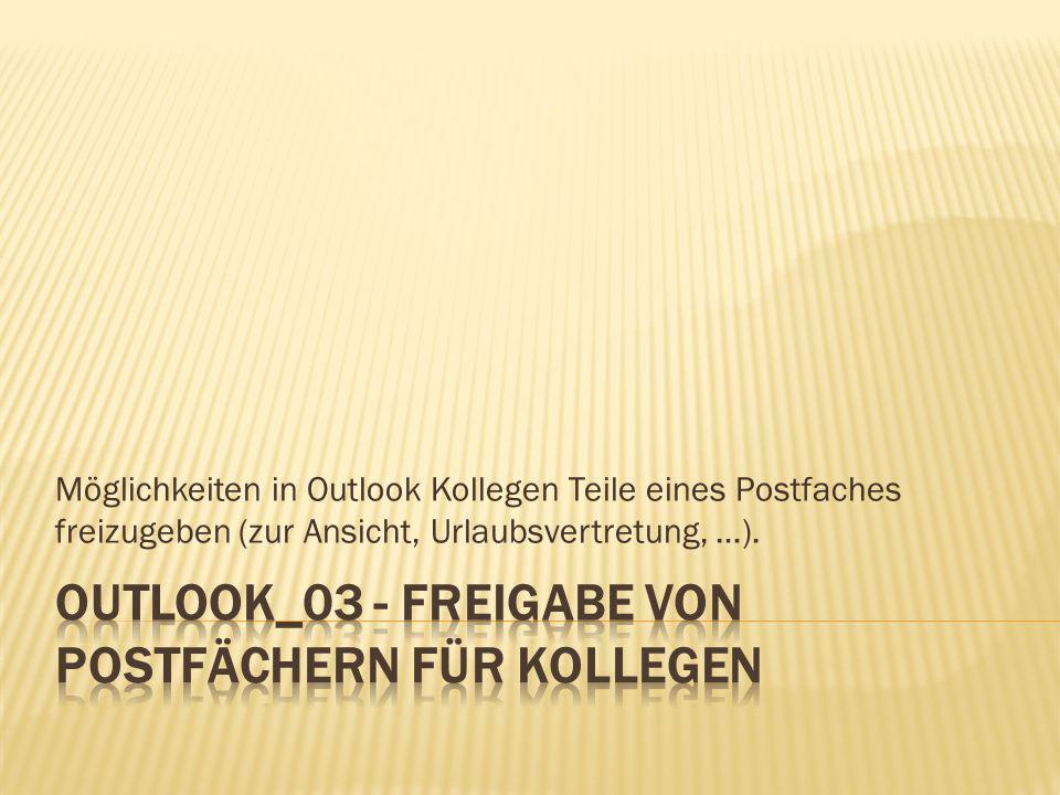 Möglichkeiten in Outlook Kollegen Teile eines Postfaches freizugeben (zur Ansicht, Urlaubsvertretung, …).