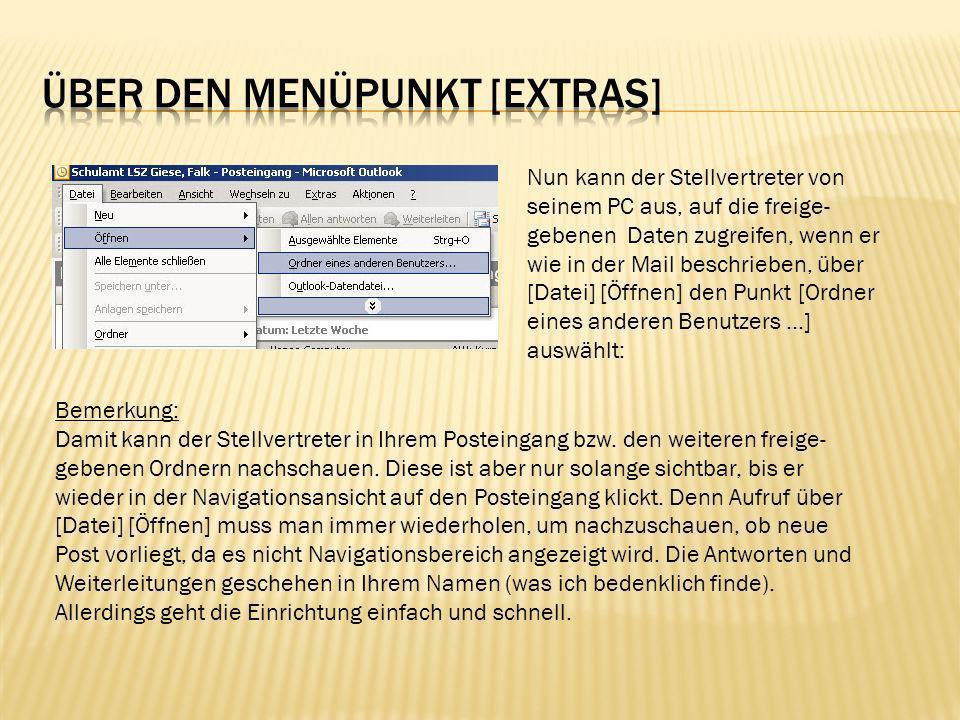 Nun kann der Stellvertreter von seinem PC aus, auf die freige- gebenen Daten zugreifen, wenn er wie in der Mail beschrieben, über [Datei] [Öffnen] den