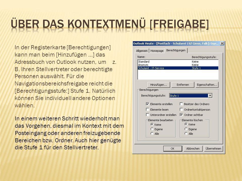 In der Registerkarte [Berechtigungen] kann man beim [Hinzufügen …] das Adressbuch von Outlook nutzen, um z. B. Ihren Stellvertreter oder berechtigte P