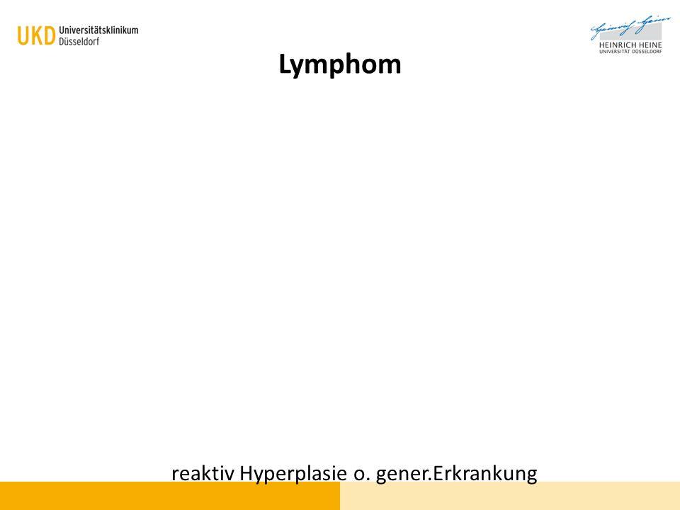 Lymphom reaktiv Hyperplasie o. gener.Erkrankung