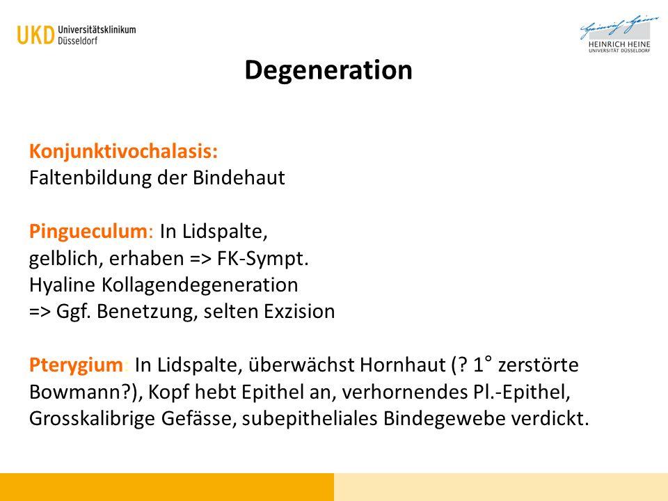 Konjunktivochalasis: Faltenbildung der Bindehaut Pingueculum: In Lidspalte, gelblich, erhaben => FK-Sympt. Hyaline Kollagendegeneration => Ggf. Benetz