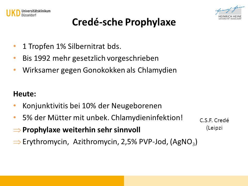 Credé-sche Prophylaxe C.S.F. Credé (Leipzi 1 Tropfen 1% Silbernitrat bds. Bis 1992 mehr gesetzlich vorgeschrieben Wirksamer gegen Gonokokken als Chlam