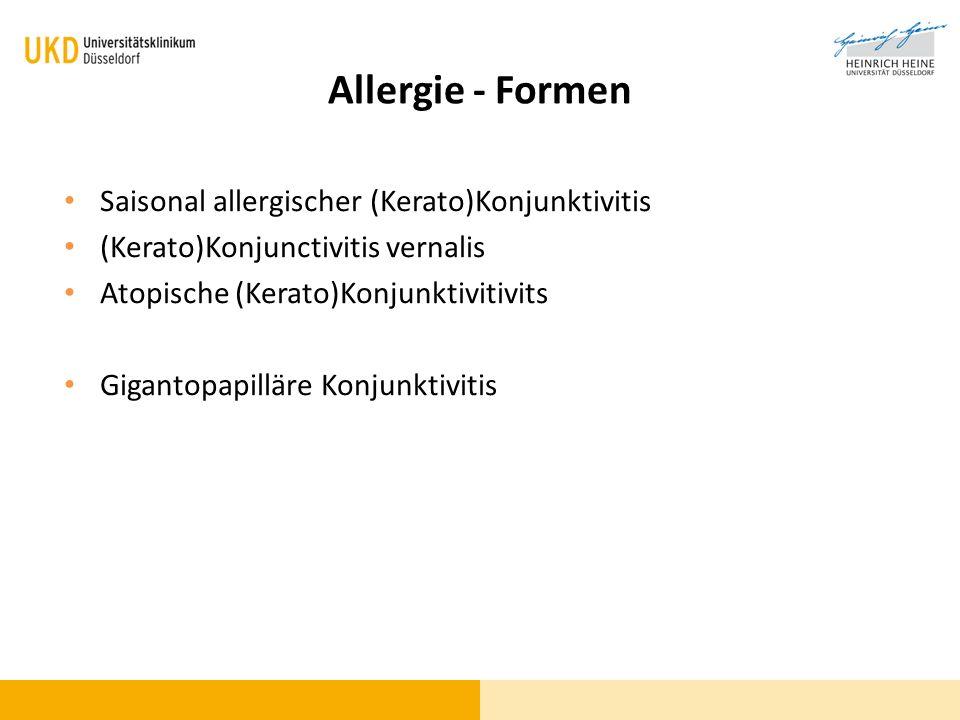 Allergie - Formen Saisonal allergischer (Kerato)Konjunktivitis (Kerato)Konjunctivitis vernalis Atopische (Kerato)Konjunktivitivits Gigantopapilläre Ko