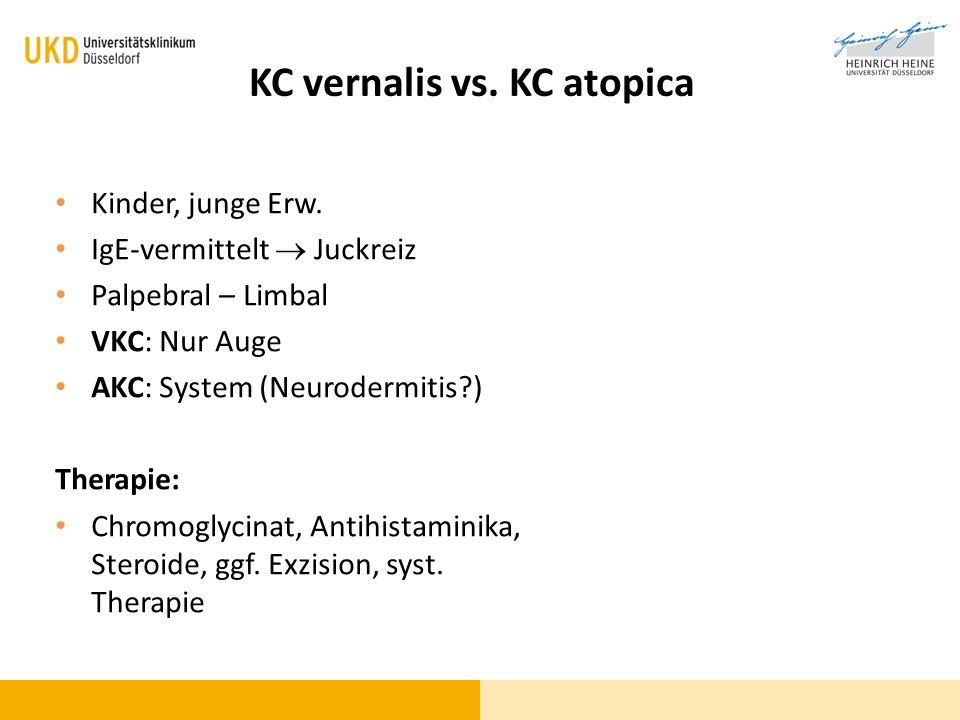 KC vernalis vs. KC atopica Kinder, junge Erw. IgE-vermittelt Juckreiz Palpebral – Limbal VKC: Nur Auge AKC: System (Neurodermitis?) Therapie: Chromogl