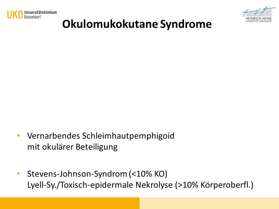 Okulomukokutane Syndrome Vernarbendes Schleimhautpemphigoid mit okulärer Beteiligung Stevens-Johnson-Syndrom ( 10% Körperoberfl.)