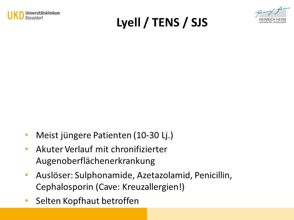 Lyell / TENS / SJS Meist jüngere Patienten (10-30 Lj.) Akuter Verlauf mit chronifizierter Augenoberflächenerkrankung Auslöser: Sulphonamide, Azetazola