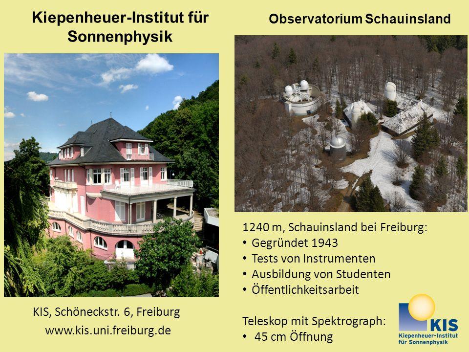 Kiepenheuer-Institut für Sonnenphysik 1240 m, Schauinsland bei Freiburg: Gegründet 1943 Tests von Instrumenten Ausbildung von Studenten Öffentlichkeit