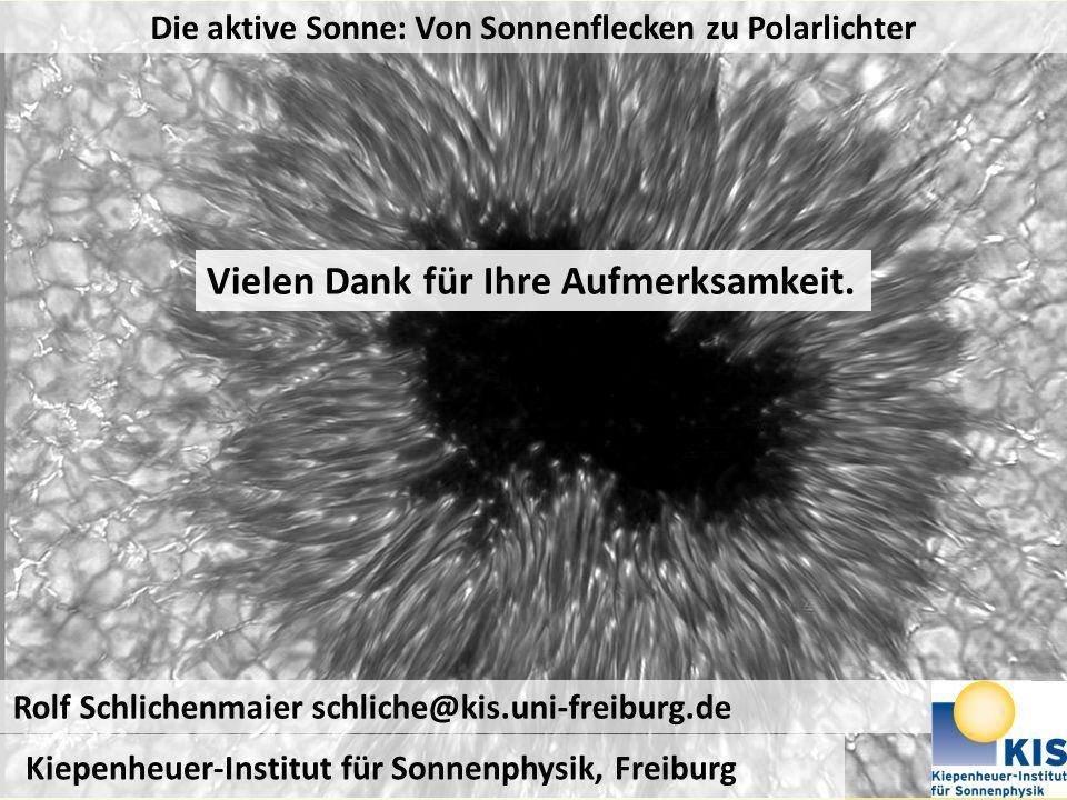 Die aktive Sonne: Von Sonnenflecken zu Polarlichter Kiepenheuer-Institut für Sonnenphysik, Freiburg Rolf Schlichenmaier schliche@kis.uni-freiburg.de V