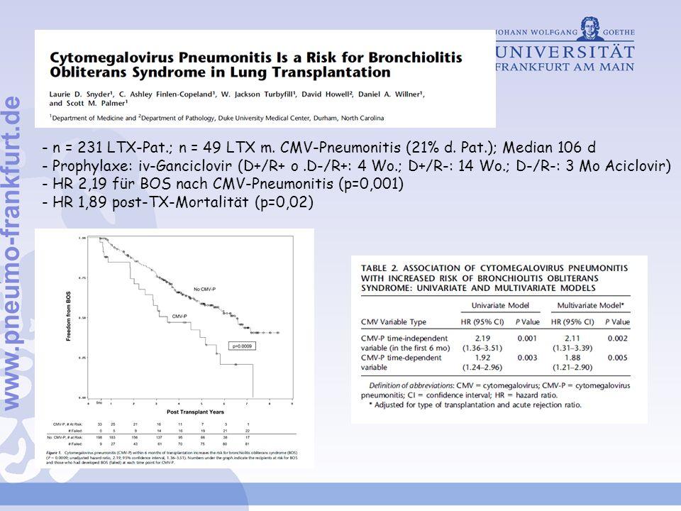 - n = 231 LTX-Pat.; n = 49 LTX m. CMV-Pneumonitis (21% d. Pat.); Median 106 d - Prophylaxe: iv-Ganciclovir (D+/R+ o.D-/R+: 4 Wo.; D+/R-: 14 Wo.; D-/R-
