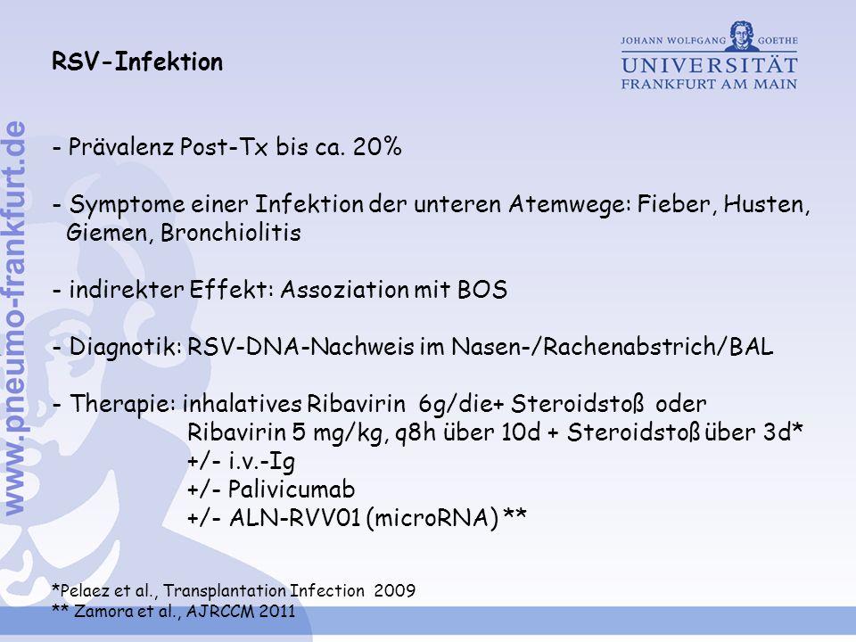 RSV-Infektion - Prävalenz Post-Tx bis ca. 20% - Symptome einer Infektion der unteren Atemwege: Fieber, Husten, Giemen, Bronchiolitis - indirekter Effe