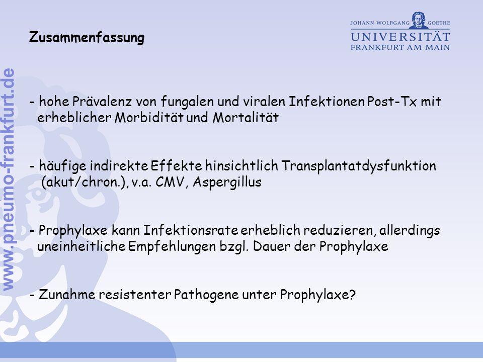Zusammenfassung - hohe Prävalenz von fungalen und viralen Infektionen Post-Tx mit erheblicher Morbidität und Mortalität - häufige indirekte Effekte hinsichtlich Transplantatdysfunktion (akut/chron.), v.a.