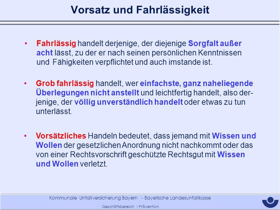 Kommunale Unfallversicherung Bayern - Bayerische Landesunfallkasse Geschäftsbereich I Prävention Vorsatz und Fahrlässigkeit Fahrlässig handelt derjeni