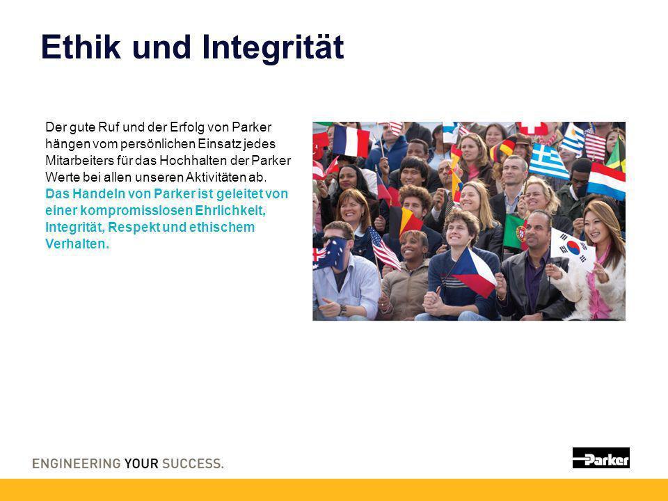 Ethik und Integrität Der gute Ruf und der Erfolg von Parker hängen vom persönlichen Einsatz jedes Mitarbeiters für das Hochhalten der Parker Werte bei allen unseren Aktivitäten ab.