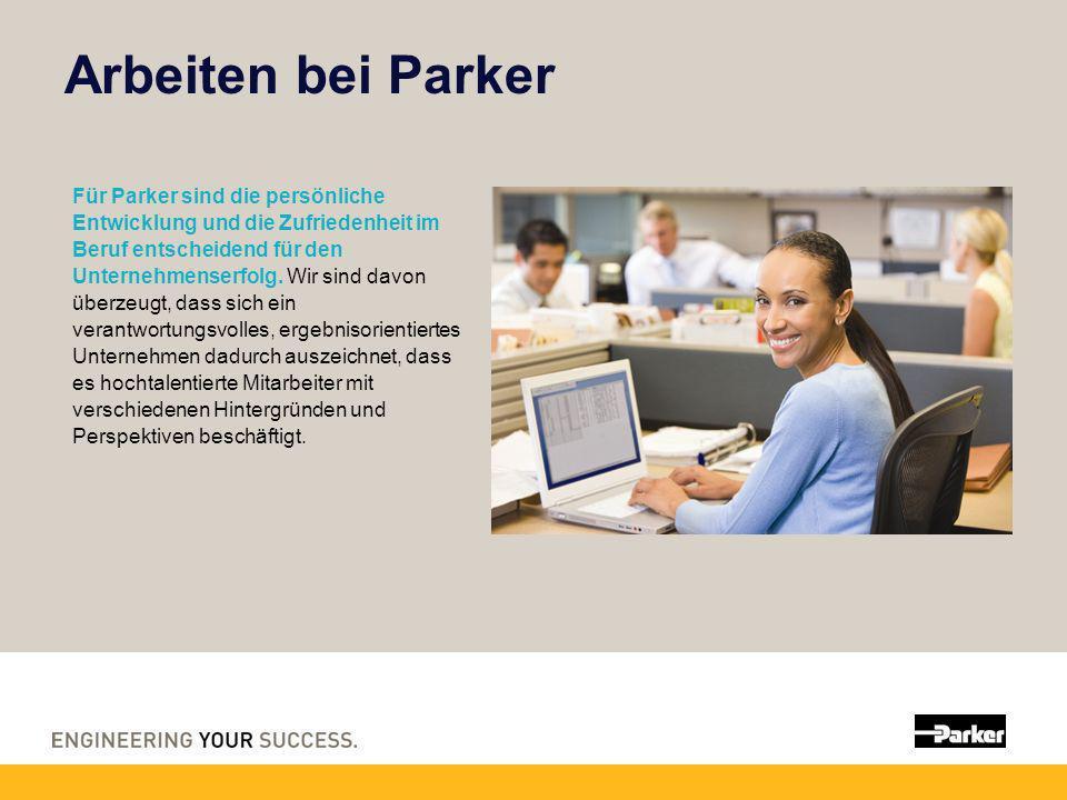 Arbeiten bei Parker Für Parker sind die persönliche Entwicklung und die Zufriedenheit im Beruf entscheidend für den Unternehmenserfolg. Wir sind davon