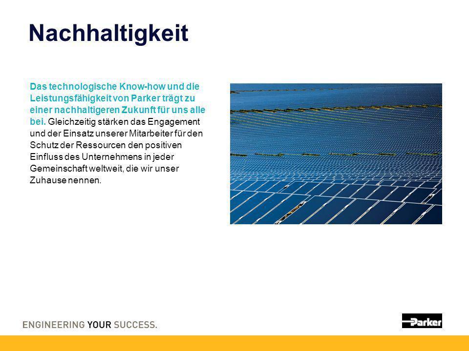 Nachhaltigkeit Das technologische Know-how und die Leistungsfähigkeit von Parker trägt zu einer nachhaltigeren Zukunft für uns alle bei.