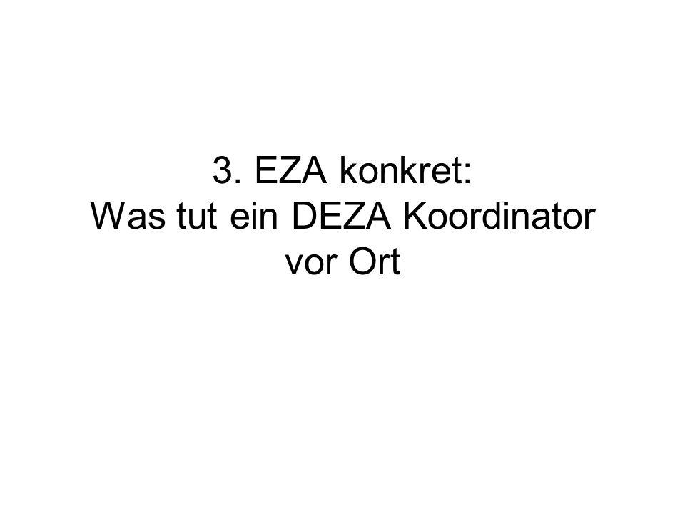 3. EZA konkret: Was tut ein DEZA Koordinator vor Ort