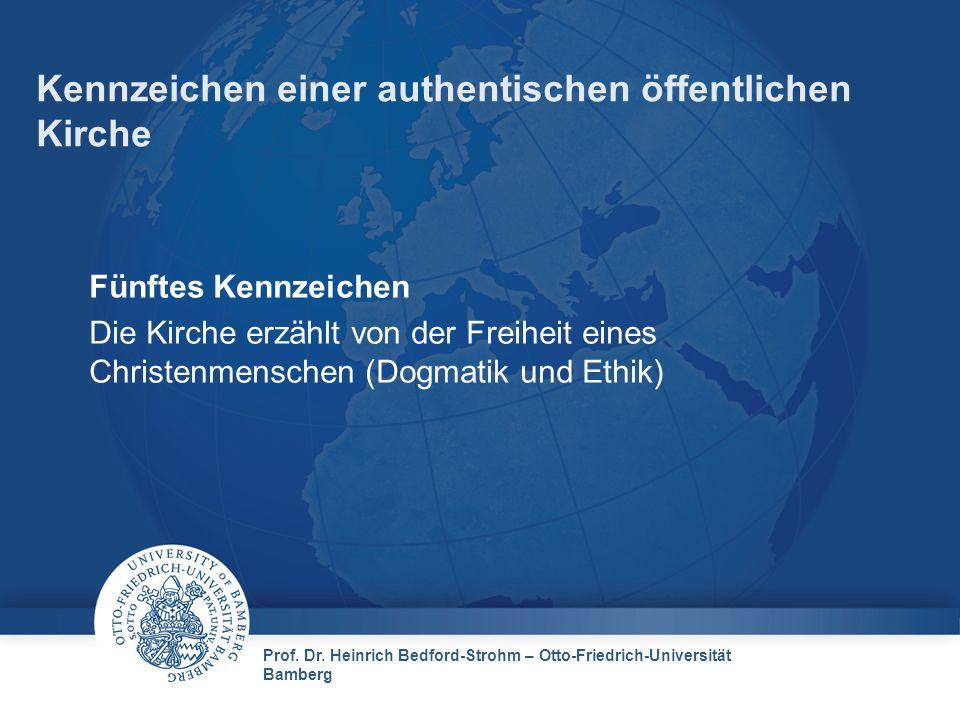Prof. Dr. Heinrich Bedford-Strohm – Otto-Friedrich-Universität Bamberg Kennzeichen einer authentischen öffentlichen Kirche Fünftes Kennzeichen Die Kir