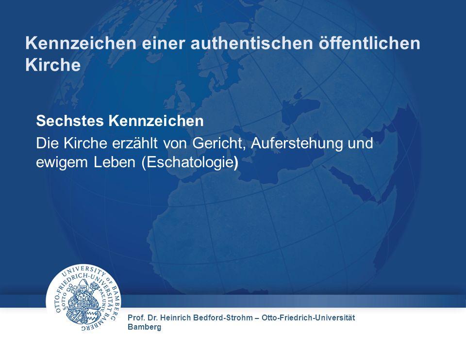 Prof. Dr. Heinrich Bedford-Strohm – Otto-Friedrich-Universität Bamberg Kennzeichen einer authentischen öffentlichen Kirche Sechstes Kennzeichen Die Ki