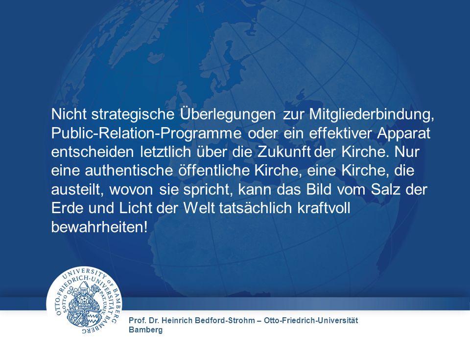 Prof. Dr. Heinrich Bedford-Strohm – Otto-Friedrich-Universität Bamberg Nicht strategische Überlegungen zur Mitgliederbindung, Public-Relation-Programm