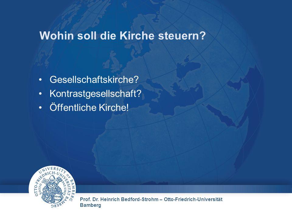 Prof. Dr. Heinrich Bedford-Strohm – Otto-Friedrich-Universität Bamberg Wohin soll die Kirche steuern? Gesellschaftskirche? Kontrastgesellschaft? Öffen