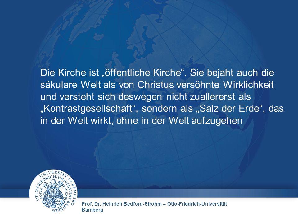 Prof. Dr. Heinrich Bedford-Strohm – Otto-Friedrich-Universität Bamberg Die Kirche ist öffentliche Kirche. Sie bejaht auch die säkulare Welt als von Ch