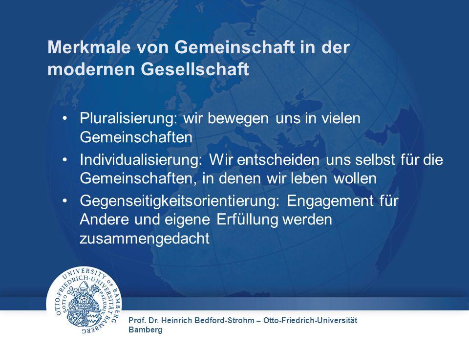 Prof. Dr. Heinrich Bedford-Strohm – Otto-Friedrich-Universität Bamberg Merkmale von Gemeinschaft in der modernen Gesellschaft Pluralisierung: wir bewe