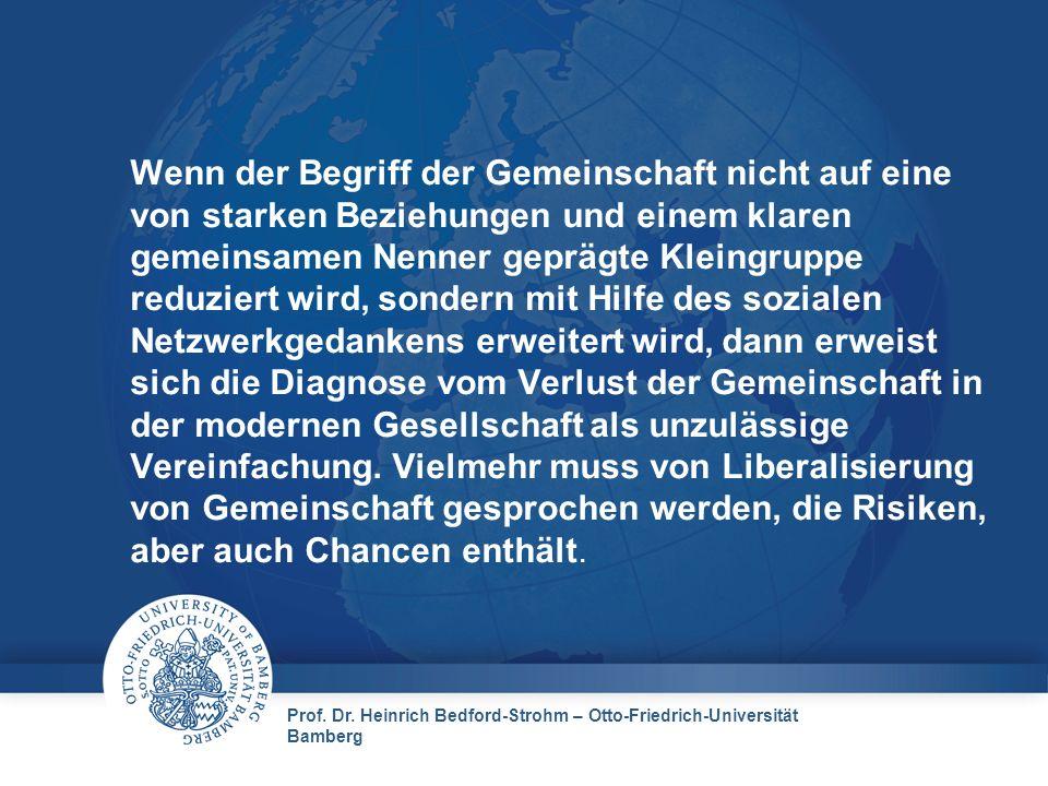 Prof. Dr. Heinrich Bedford-Strohm – Otto-Friedrich-Universität Bamberg Wenn der Begriff der Gemeinschaft nicht auf eine von starken Beziehungen und ei