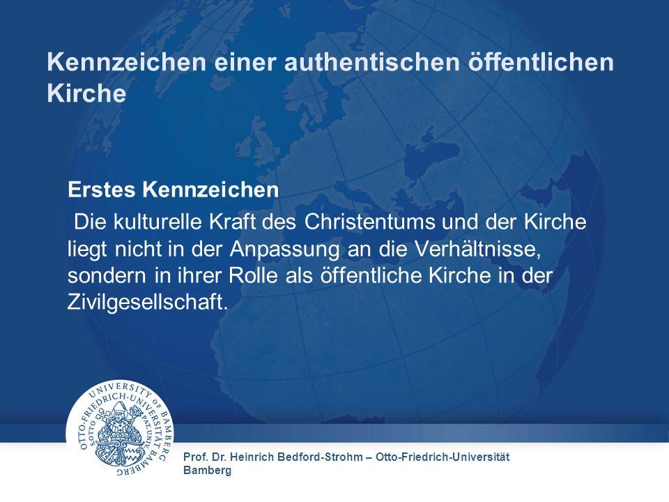 Prof. Dr. Heinrich Bedford-Strohm – Otto-Friedrich-Universität Bamberg Kennzeichen einer authentischen öffentlichen Kirche Erstes Kennzeichen Die kult