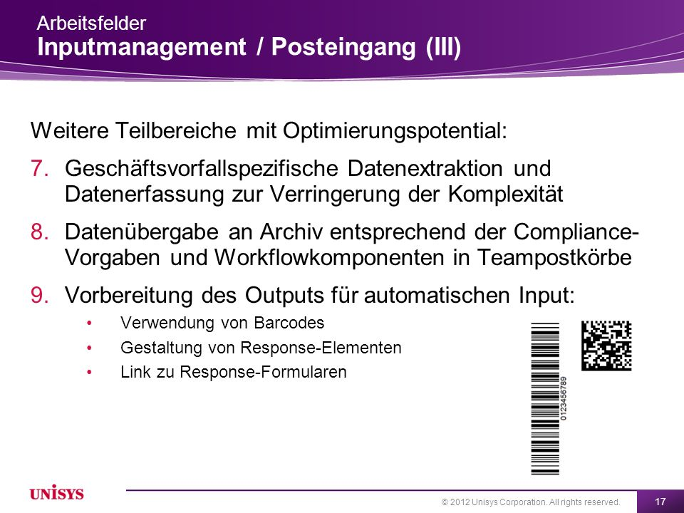 © 2012 Unisys Corporation. All rights reserved. 17 Weitere Teilbereiche mit Optimierungspotential: 7.Geschäftsvorfallspezifische Datenextraktion und D