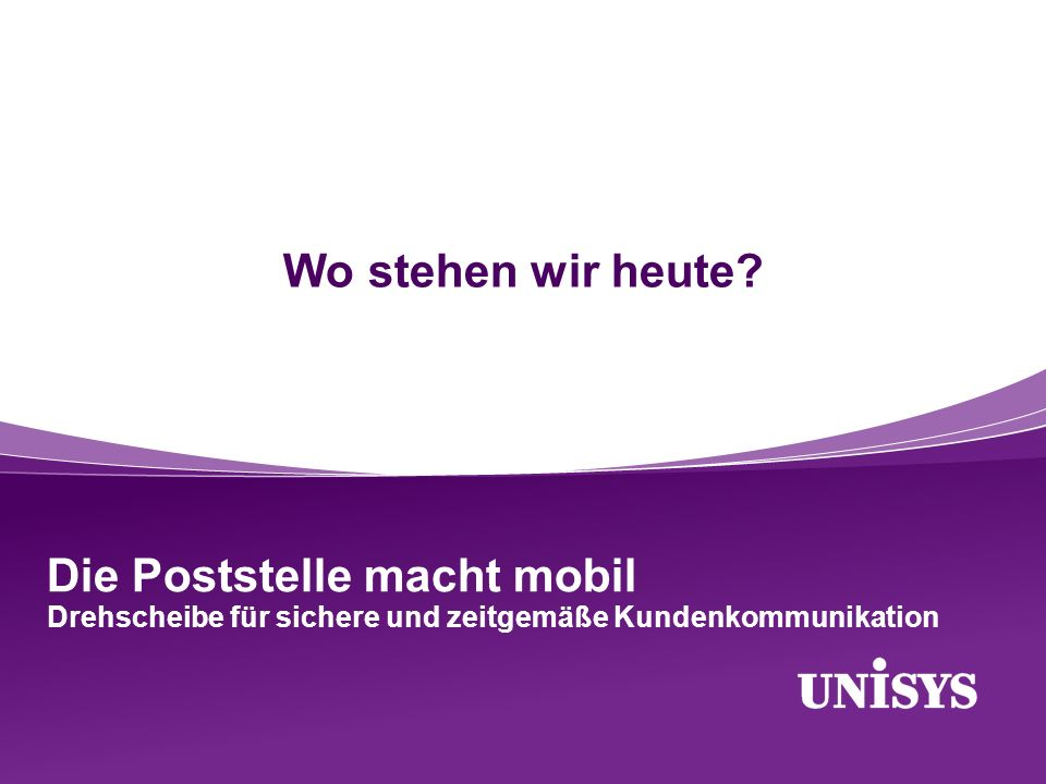 © 2012 Unisys Corporation.All rights reserved. 5 Wo stehen wir heute.