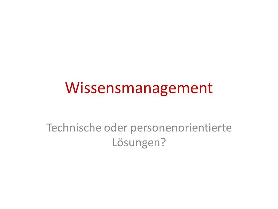 Wissensmanagement Technische oder personenorientierte Lösungen?