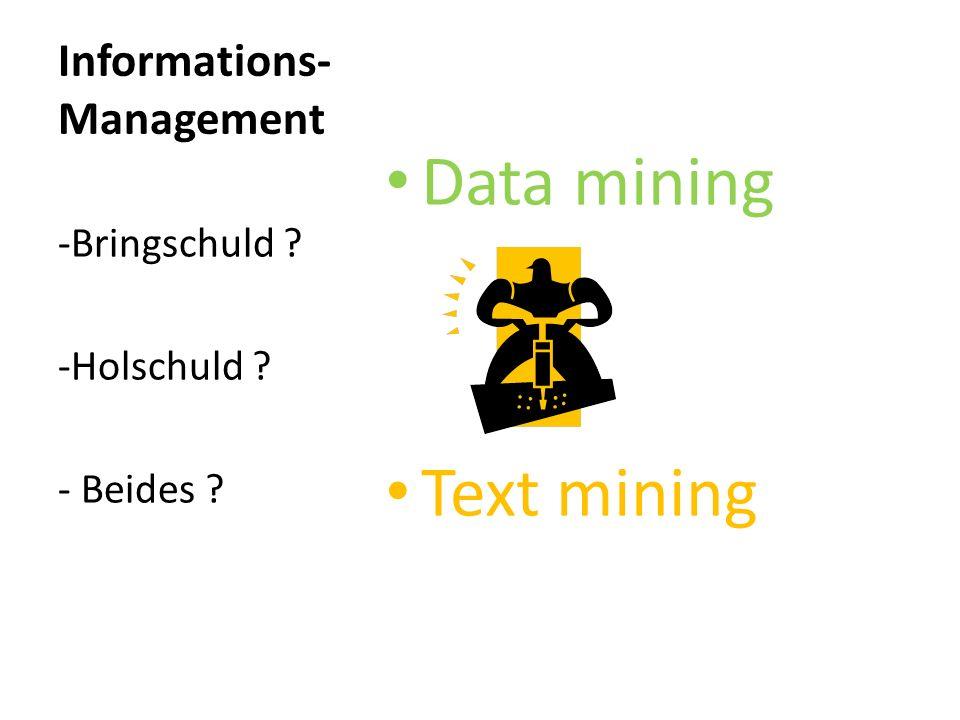 Informations- Management Data mining Text mining -Bringschuld ? -Holschuld ? - Beides ?