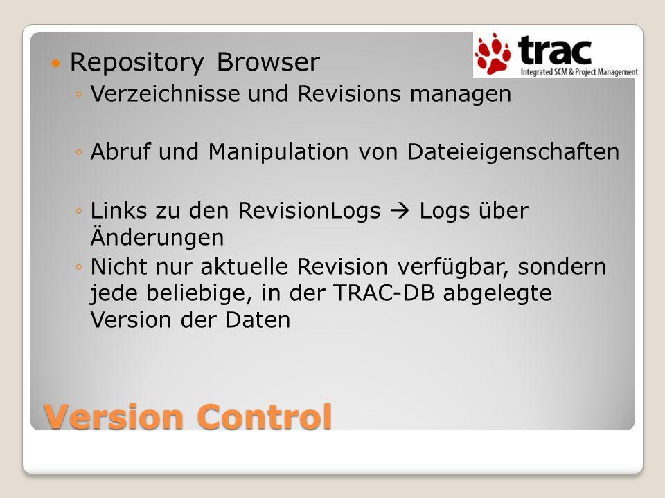 Version Control Repository Browser Verzeichnisse und Revisions managen Abruf und Manipulation von Dateieigenschaften Links zu den RevisionLogs Logs üb