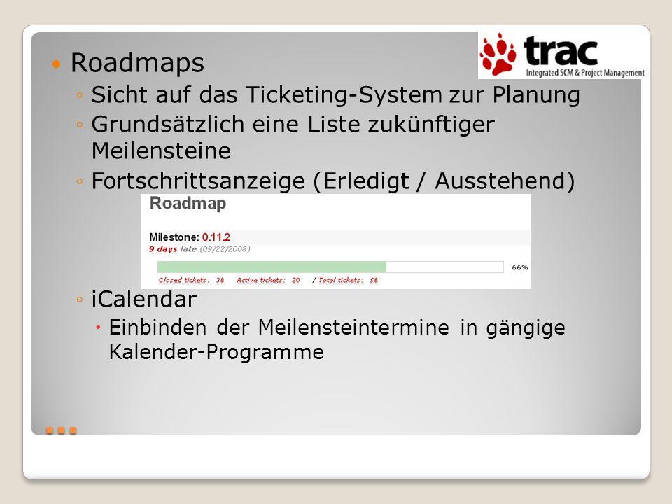 … Roadmaps Sicht auf das Ticketing-System zur Planung Grundsätzlich eine Liste zukünftiger Meilensteine Fortschrittsanzeige (Erledigt / Ausstehend) iC