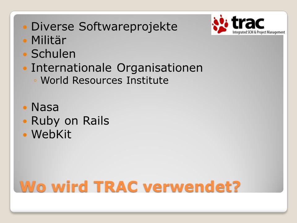 Wo wird TRAC verwendet? Diverse Softwareprojekte Militär Schulen Internationale Organisationen World Resources Institute Nasa Ruby on Rails WebKit