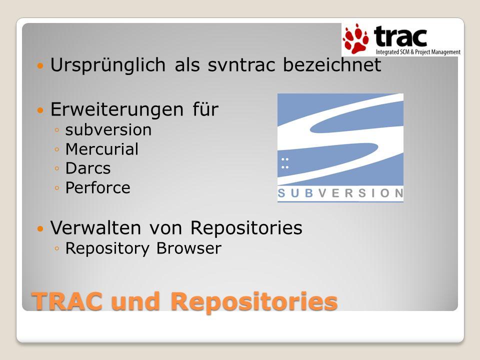 TRAC und Repositories Ursprünglich als svntrac bezeichnet Erweiterungen für subversion Mercurial Darcs Perforce Verwalten von Repositories Repository
