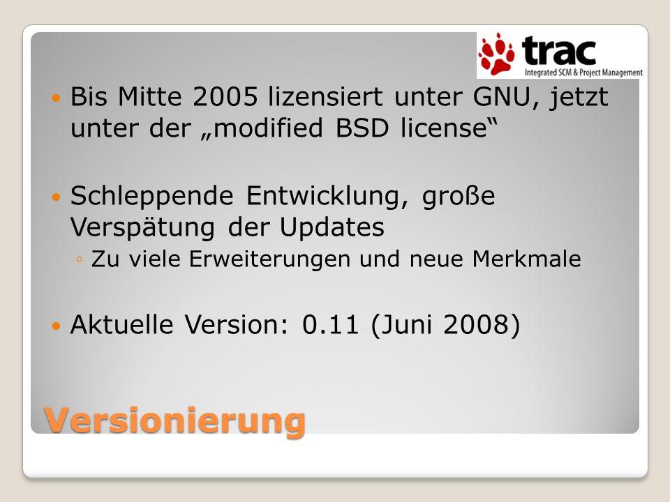 Versionierung Bis Mitte 2005 lizensiert unter GNU, jetzt unter der modified BSD license Schleppende Entwicklung, große Verspätung der Updates Zu viele