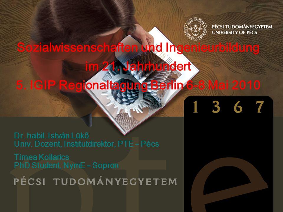 Sozialwissenschaften und Ingenieurbildung im 21. Jahrhundert 5. IGIP Regionaltagung Berlin 6-8 Mai 2010 Dr. habil. István Lükő Univ. Dozent, Institutd