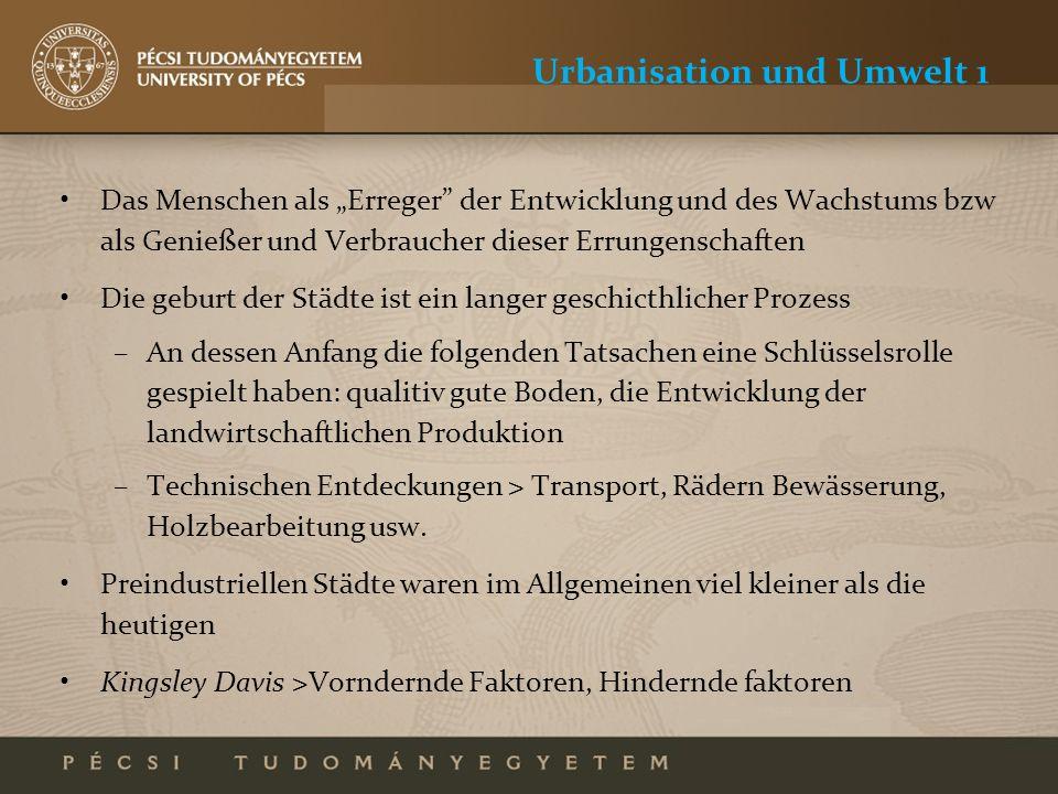Urbanisation und Umwelt 1 Das Menschen als Erreger der Entwicklung und des Wachstums bzw als Genießer und Verbraucher dieser Errungenschaften Die gebu